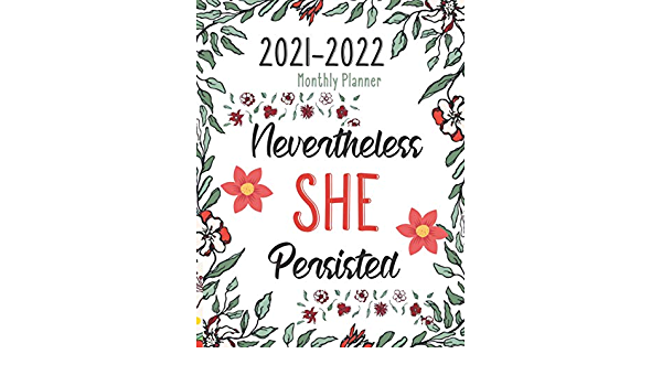 Amazon Com Nevertheless She Persisted 2021 2022 Monthly Planner Two Year Planner Calendar Schedule Organizer 24 Months Floral Cover 2021 2022 Planner Months Agenda Diary Calendar And Organizer 9798553870829 Planners Swaz Books