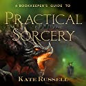 A Bookkeeper's Guide to Practical Sorcery Audiobook by Kate Russell Narrated by Charles Collingwood