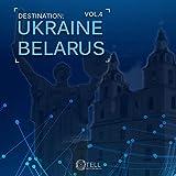 Destination: Ukraine / Belarus, Vol. 4