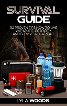 Survival: Survival Guide , 20 Proven Tips to Live Without Electricity and Survive a Blackout! ( Survival Skills, Survival Guide for beginners ) (Survival Guide , Survival SKills Book 1)