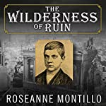 The Wilderness of Ruin: A Tale of Madness, Fire, and the Hunt for America's Youngest Serial Killer | Roseanne Montillo