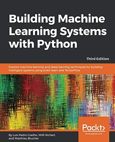Building Machine Learning Systems with Python: Explore machine learning and deep learning techniques for building intelligent systems using scikit-learn and TensorFlow, 3rd Edition