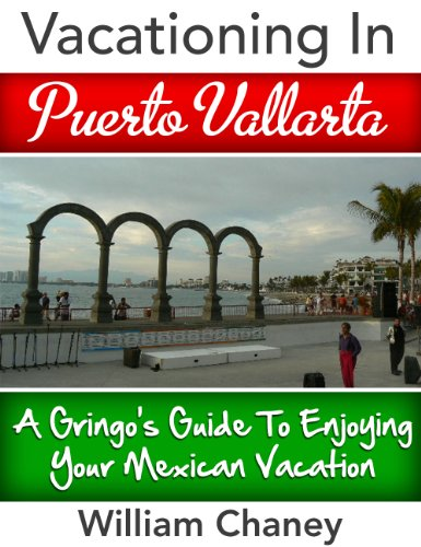 Vacationing In Puerto Vallarta: A Gringo's Guide To Enjoying Your Mexican Vacation