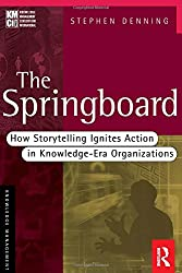 The Springboard: How Storytelling Ignites Action in Knowledge-era Organizations (Kmci Press)