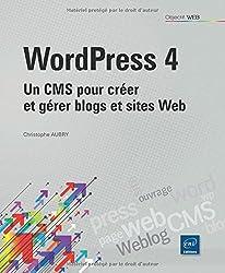 WordPress 4 - Un CMS pour créer et gérer blogs et sites Web