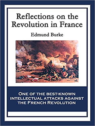 Reflections On The Revolution In France Kindle Edition By Edmund
