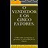 O Vendedor e os cinco fatores.: O Mercado, a empresa, o produto, a concorrência e o cliente.