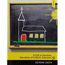 By DEirdre Smith A Call to Vocation: Narratives of Catholic Educators (1st Edition) [Paperback]