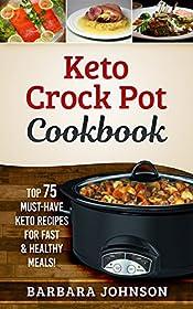 Keto: Keto Crock Pot Cookbook: Top 75 Must-Have Keto Recipes for Fast & Healthy Meals!