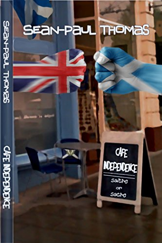Cafe Independence: Satire or Saltire. A book where Scottish Independence meets Pulp Fiction