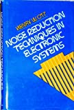 Noise Reduction Techniques in Electronic Systems, Ott, Henry W., 0471657263