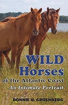 Wild Horses of the Atlantic Coast: An Intimate Portrait by [Gruenberg, Bonnie U.]