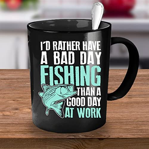 I Rather Have A Bad Day Fishing Than A Good Day At Work DT Coffee 11 Oz Mug
