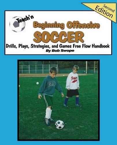 Teach'n Beginning Offensive Soccer Drills, Plays, Strategies and Games Free Flow Handbook 2nd Edtn. PDF