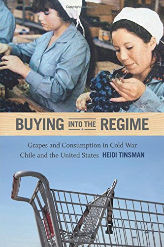Read Online Buying into the Regime: Grapes and Consumption in Cold War Chile and the United States (American Encounters/Global Interactions) PDF