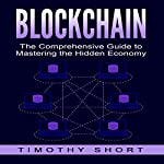 Blockchain: The Comprehensive Guide to Mastering the Hidden Economy | Timothy Short