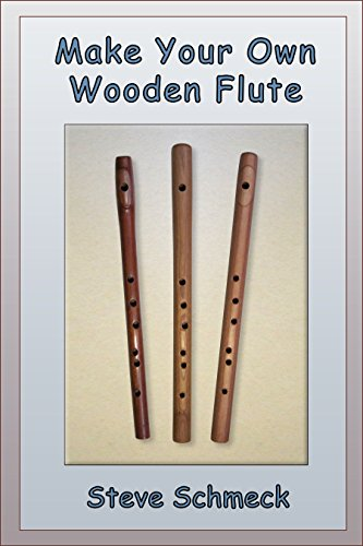 Make Your Own Wooden Flute by [Schmeck, Steve]