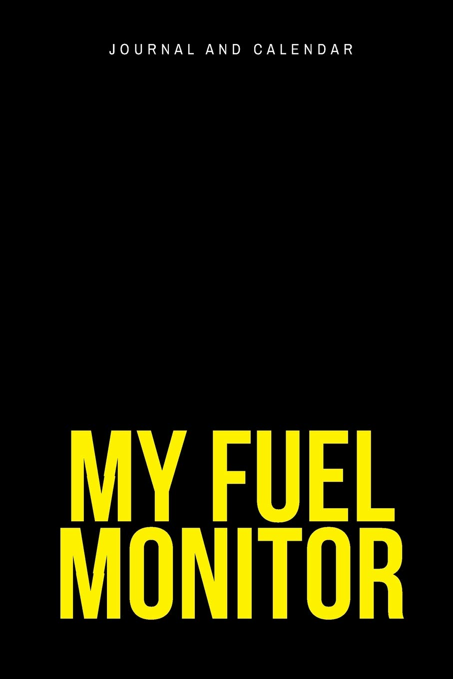 My Fuel Monitor: Blank Lined Journal With Calendar For Fuel