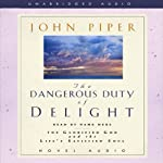 Dangerous Duty of Delight: The Glorified God and the Satisfied Soul | John Piper