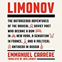 Limonov: The Outrageous Adventures of the Radical Soviet Poet Who Became a Bum in New York, a Sensation in France, and a Political Antihero in Russia Audiobook by Emmanuel Carrère, John Lambert - translator Narrated by Vikas Adam