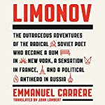 Limonov: The Outrageous Adventures of the Radical Soviet Poet Who Became a Bum in New York, a Sensation in France, and a Political Antihero in Russia | Emmanuel Carrère,John Lambert - translator