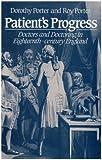 Patient's Progress : Doctors and Doctoring in Eighteenth Century England, Porter, Dorothy and Porter, Roy, 0804717443