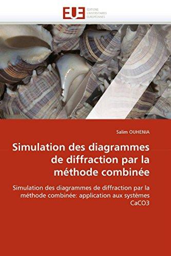 - Simulation des diagrammes de diffraction par la méthode combinée: Simulation des diagrammes de diffraction par la méthode combinée: application aux systèmes CaCO3 (Omn.Univ.Europ.) (French Edition)