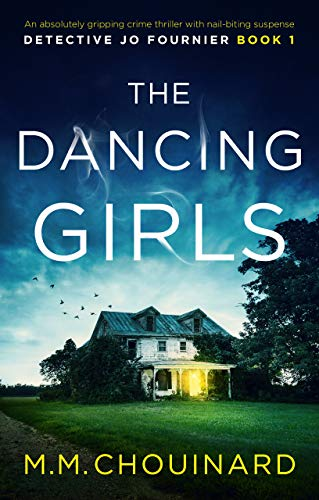 The Dancing Girls: An absolutely gripping crime thriller with nail-biting suspense (A Detective Jo Fournier Novel Book 1) by [Chouinard, M.M.]