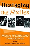 Restaging the Sixties: Radical Theaters and Their Legacies