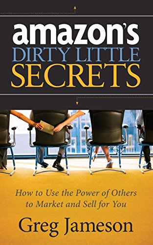 51ac3ncOEBL - Amazon's Dirty Little Secrets: How to Use the Power of Others to Market and Sell for You