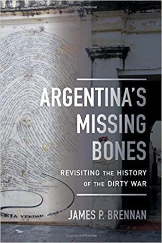 Argentina's Missing Bones: Revisiting the History of the Dirty War (Violence in Latin American History)