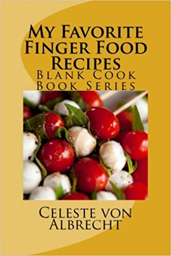 My favorite finger food recipes blank cook book series celeste von my favorite finger food recipes blank cook book series celeste von albrecht 9781503348264 amazon books forumfinder Choice Image