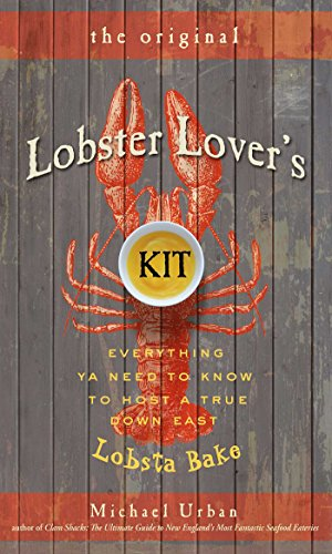 The Lobster Lover's Kit: Everything You Need to Know to Host a True Lobster Bake by Mike Urban