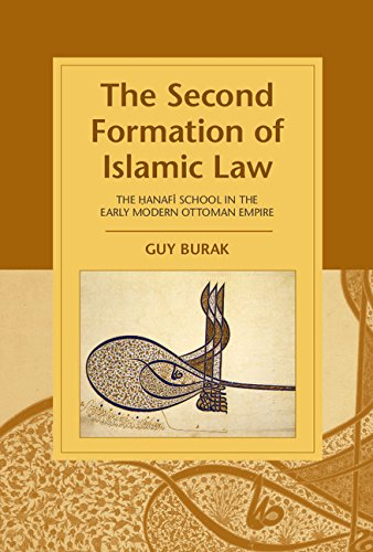 The Second Formation of Islamic Law: The Hanafi School in the Early Modern Ottoman Empire (Cambridge Studies in Islamic Civilization)