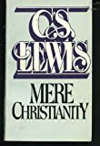 Mere Christianity : With a New Introduction of the Three Books, The Case for Christianity, Christian Behavior, and Beyond Personality, Lewis, C. S., 0020868308