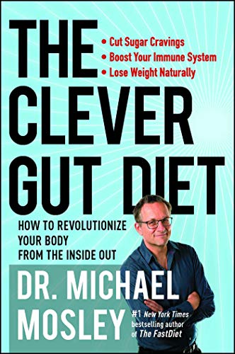 (The Clever Gut Diet: How to Revolutionize Your Body from the Inside Out )