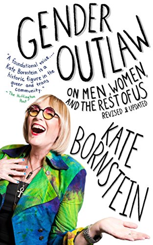 Gender Outlaw: On Men, Women, and the Rest of Us