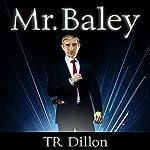 Mr. Baley | TR Dillon