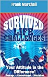 Survived Life Challenges: Your Attitude is the Difference