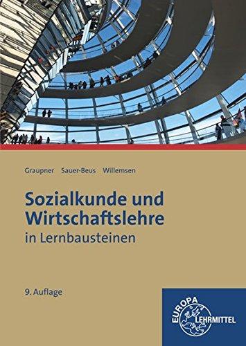 Sozialkunde und Wirtschaftslehre in Lernbausteinen Taschenbuch – 4. August 2016 Peter Graupner Michael Sauer-Beus Joachim Willemsen Europa-Lehrmittel