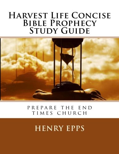 Download Harvest Life Concise Bible Prophecy Study Guide: prepare the end times church ebook