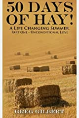 50 Days Of Hay.: A Life Changing Summer. Part One - Unconditional Love. (Volume 1) Paperback