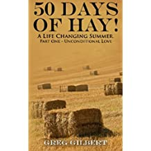 50 Days Of Hay.: A Life Changing Summer. Part One - Unconditional Love. (Volume 1)