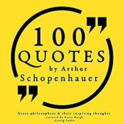 100 Quotes by Arthur Schopenhauer (Great Philosophers and Their Inspiring Thoughts)