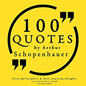 100 Quotes by Arthur Schopenhauer (Great Philosophers and Their Inspiring Thoughts) Audiobook