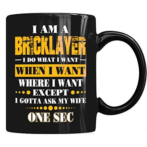 I Am A Bricklayer I Gotta Wife Mug, Bricklayer Coffee Mug 11oz Gift Black Tea Cups ()