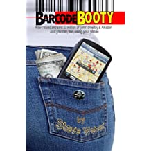 Barcode Booty: How I found and sold 2 million of 'junk' on eBay and Amazon, And you can, too, using your phone
