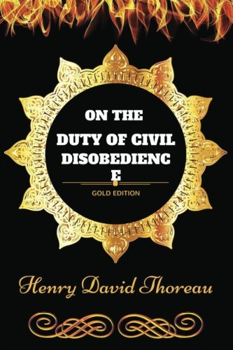 On the Duty of Civil Disobedience: By Henry David Thoreau - Illustrated