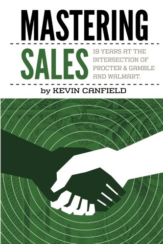 Read Online Mastering Sales: 19 Years at the Intersection of Procter & Gamble and Walmart: 19 Years at the Intersection of Procter & Gamble and Walmart ebook