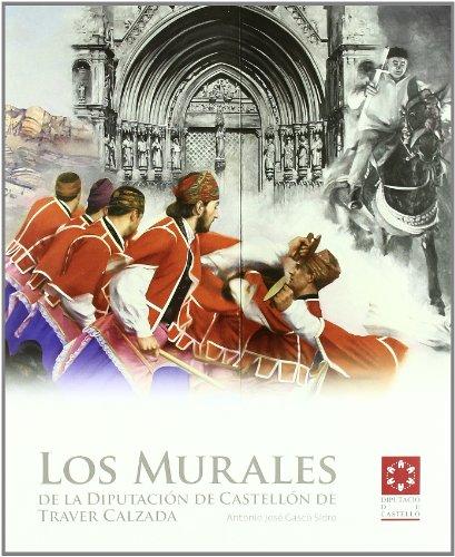 Descargar Libro Los Murales De La DiputaciÓn De CastellÓn De Traver Calzada Antonio Jose Gasco Sidro